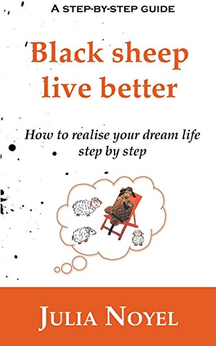 Black sheep live better : How to realise your dream live step by step par Julia Noyel