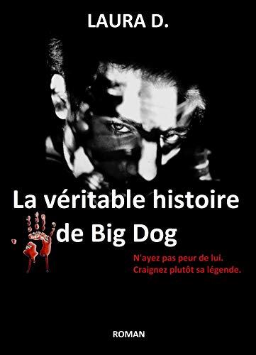 La véritable histoire de Big Dog: N'ayez pas peur de lui. Craignez plutôt sa légende.