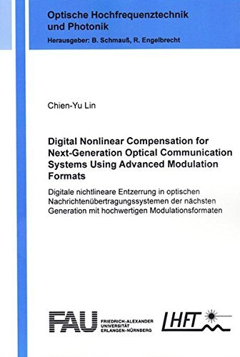 Digital Nonlinear Compensation for Next-Generation Optical Communication Systems Using Advanced Modulation Formats: Digitale Nichtlineare Entzerrung ... (Optische Hochfrequenztechnik und Photonik) by Chien-Yu Lin (2014-06-13)