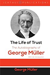 The Life of Trust: The Autobiography of George Müller: With An Introduction