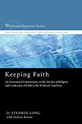 Keeping Faith: An Ecumenical Commentary on the Articles of Religion and Confession of Faith of the United Methodist Church (Wesleyan Doctrine Series)