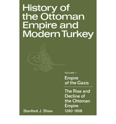 [(History of the Ottoman Empire and Modern Turkey: Volume 1, Empire of the Gazis: The Rise and Decline of the Ottoman Empire 1280-1808: Empire of the Gazis: The Rise and Decline of the Ottoman Empire, 1280-1808 v. 1)] [ By (author) Stanford J. Shaw ] [December, 2002]