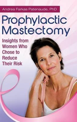 [(Prophylactic Mastectomy : Insights from Women Who Chose to Reduce Their Risk)] [By (author) Andrea Patenaude] published on (January, 2012)