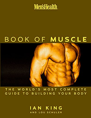 Men's Health the Book of Muscle: The World's Most Authoritative Guide to Building Your Body por Lou Schuler