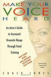 Make Your Voice Heard: An Actor's Guide to Increased Dramatic Range Through Vocal Training by Chuck Jones (2005-09-01)