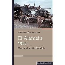 El Alamein 1942: Materialschlacht in Nordafrika (Schlachten – Stationen der Weltgeschichte)