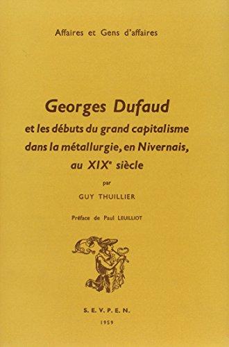 Georges Dufaud et les débuts du grand capitalisme dans la métallurgie, en Nivernais au XIXe siècle par Guy Thuillier