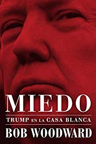 Miedo. Trump en la Casa Blanca par Bob Woodward