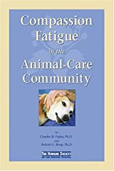 Compassion Fatigue in the Animal-Care Community by Charles R. Figley (2006-02-23)