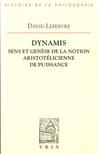 Dynamis: Sens et genèse de la notion aristotélicienne de puissance