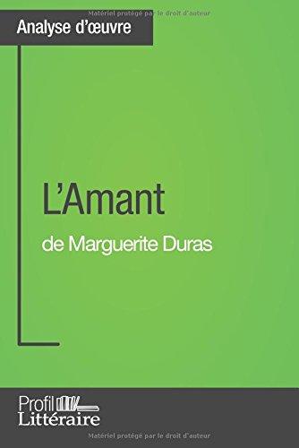 L'Amant de Marguerite Duras (Analyse approfondie): Approfondissez votre lecture des romans classiques et modernes avec Profil-Litteraire.fr par Morgane Lambinet