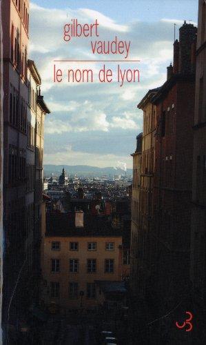 Le nom de Lyon : Un portrait par Gilbert Vaudey