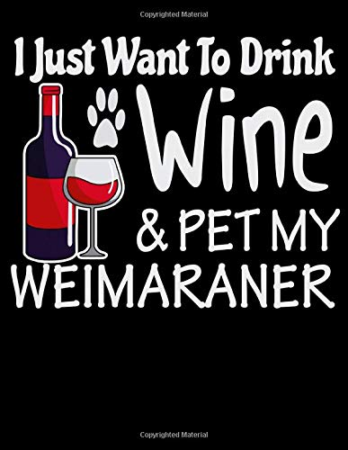 I Just Want to Drink Wine & Pet My Weimaraner: 2020 Weimaraner Planner for Organizing Your Life -