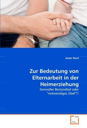 """Zur Bedeutung von Elternarbeit in der Heimerziehung: Sinnvoller Bestandteil oder """"notwendiges übel""""?!"""