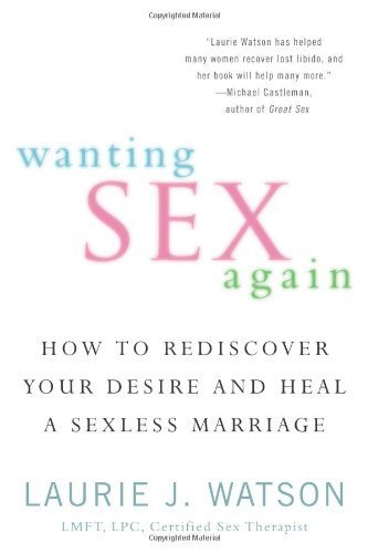 wanting-sex-again-how-to-rediscover-your-desire-and-heal-a-sexless-marriage-by-watson-laurie-2012-paperback