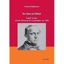 Der Staat als Patient. Rudolf Virchow und die Erfindung der Sozialmedizin von 1848