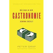 Wie man in der Gastronomie Gewinn erzielt: Praxisbuch mit Beispielen & Excel Tools / Kalkulation, die zum Gewinn führt / Marketing, das Gäste bringt / Controlling, das die Kosten senkt