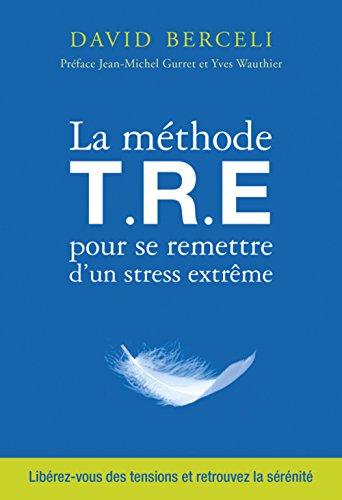 La Méthode T.R.E pour se remettre d'un stress extrême par David Berceli