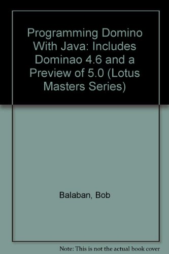 Programming Domino With Java: Includes Dominao 4.6 and a Preview of 5.0 (Lotus Masters Series)