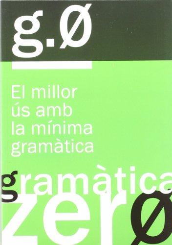 Gramática zero : el millor ús amb la mínima gramática