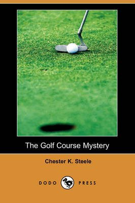 [(The Golf Course Mystery (Dodo Press))] [By (author) Chester K Steele] published on (February, 2009) par Chester K Steele