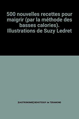 500 nouvelles recettes pour maigrir (par la méthode des basses calories). Illustrations de Suzy Ledret