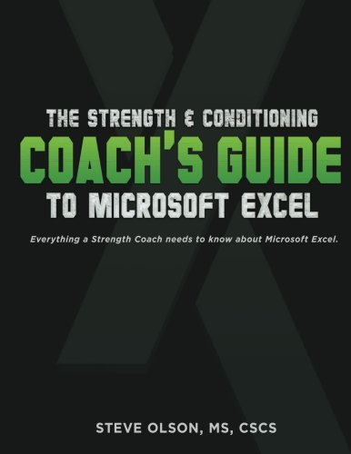 The Strength & Conditioning Coach's Guide to Microsoft Excel: Everything a coach needs to successfully use Microsoft Excel por Steve J Olson