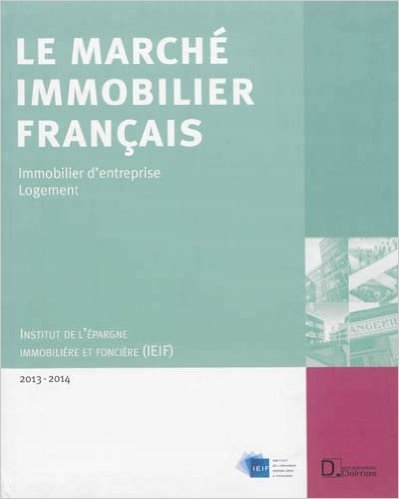 Le Marché immobilier français 2013-2014 : Economie - Immobilier d'entreprise - Logement - France - Régions - Europe de IEIF ( 2 octobre 2013 )