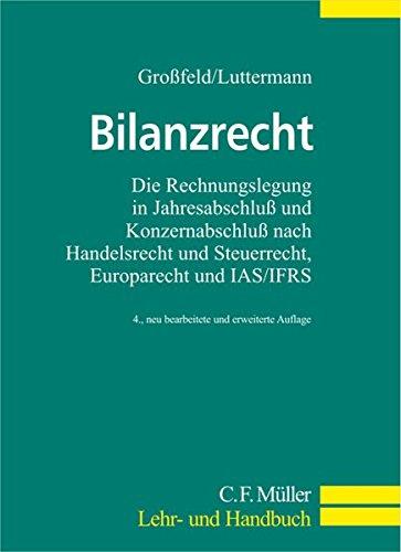 Bilanzrecht: Die Rechnungslegung in Jahresabschluß und Konzernabschluß nach Handelsrecht und Steuerrecht, Europarecht und IAS/IFRS (C.F. Müller Lehr- und Handbuch)