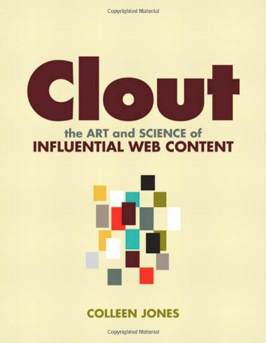 Clout:The Art and Science of Influential Web Content (Voices That Matter)
