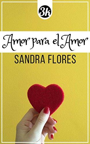 AMOR PARA EL AMOR: Finalista Premio3k 2018 por Sandra del Carmen Flores Flores epub