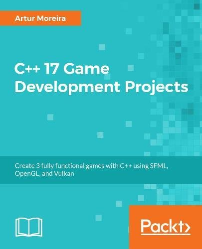 C++ 17 Game Development Projects: Create 3 fully functional games with C++ using SFML, OpenGL, and Vulkan