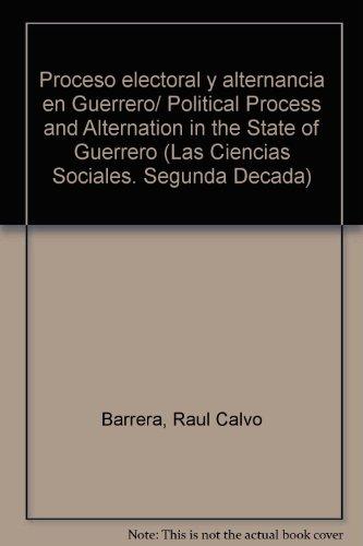Proceso electoral y alternancia en Guerrero/ Political Process and Alternation in the State of Guerrero (Las Ciencias Sociales. Segunda Decada)