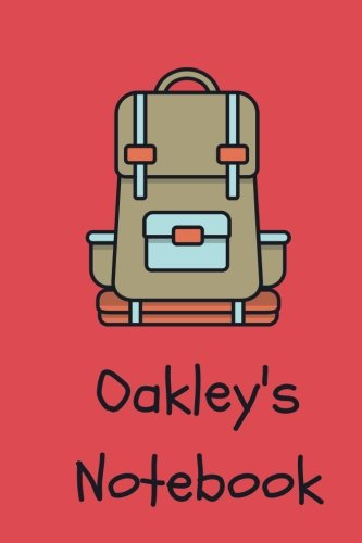 "Oakley\'s Notebook: backpack Cover 6x9"" 100 lined blank pages personalized journal/notebook/drawing notebook/kids journal for Oakley"