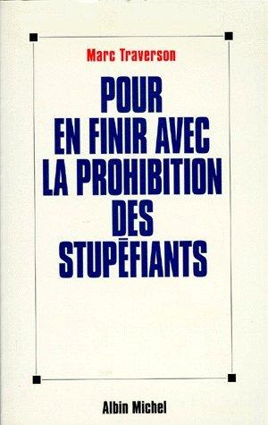 Pour en finir avec la prohibition des stupéfiants par Marc Traverson