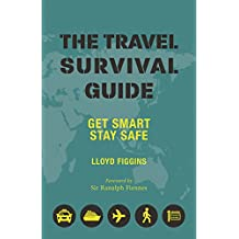 The Travel Survival Guide: Get Smart, Stay Safe