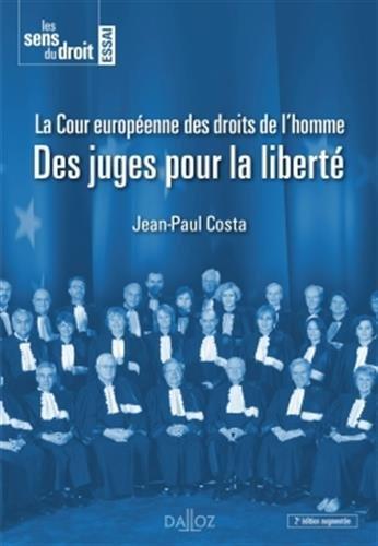 La Cour européenne des droits de l'homme : des juges pour la liberté / Jean-Paul Costa.- Paris : Dalloz , DL 2017, cop. 2017