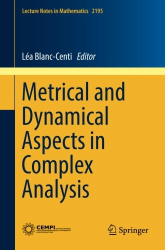 Metrical and Dynamical Aspects in Complex Analysis (Lecture Notes in Mathematics, Band 2195)