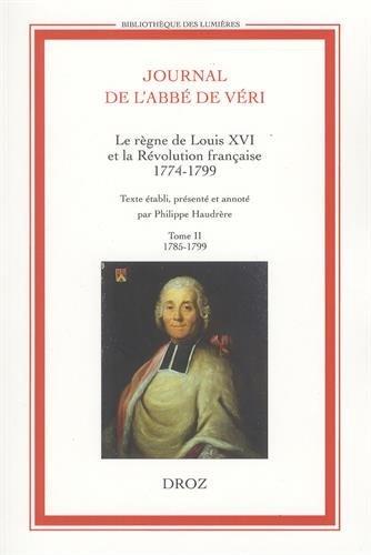 Journal de l'abbé de Véri : Le règne de Louis XVI et la Révolution française (1774-1799) 2 volumes