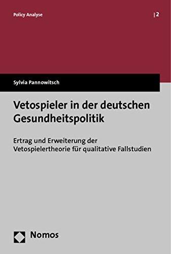 Vetospieler in der deutschen Gesundheitspolitik: Ertrag und Erweiterung der Vetospielertheorie für qualitative Fallstudien