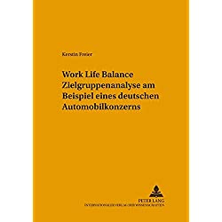 Work Life Balance Zielgruppenanalyse Am Beispiel Eines Deutschen Automobilkonzerns (Arbeitswissenschaft in Der Betrieblichen Praxis)