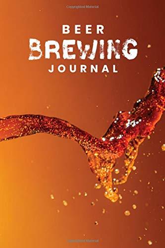 Beer Brewing Journal: Customized Home Brewers Log Book ; Essential Home Brewing Kit ; Home Brew Beer Recipe Notebook ; Blank Homebrew Books ; Beer Crafting Blank Recipe Journal For Craft Beer Brewer (Home Brewer Beer)