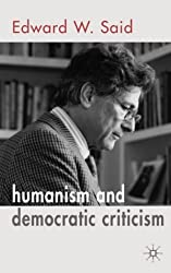 Humanism and Democratic Criticism by E. Said (2004-09-14)