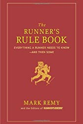 The Runner's Rule Book: Everything a Runner Needs to Know--And Then Some by Mark Remy (2009-10-13)