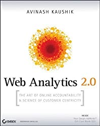 Web Analytics 2.0: The Art of Online Accountability and Science of Customer Centricity by Kaushik, Avinash (2009) Paperback