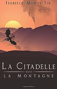 Les citadelles, tome 2 : La citadelle dans la montagne par Isabelle Morot-Sir