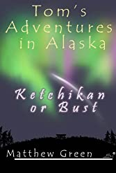Ketchikan or Bust (Tom's Adventures in Alaska Book 3) (English Edition)
