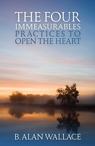 The Four Immeasurables: Practices to Open the Heart por B. Alan Wallace
