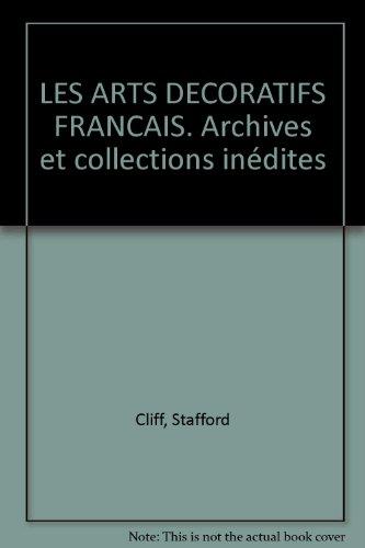 Les Arts décoratifs français. Archives et collections inédites par Stafford Cliff