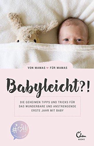 heimen Tipps und Tricks für das wunderbare und anstrengende erste Jahr mit Baby. Von Mamas für Mamas ()